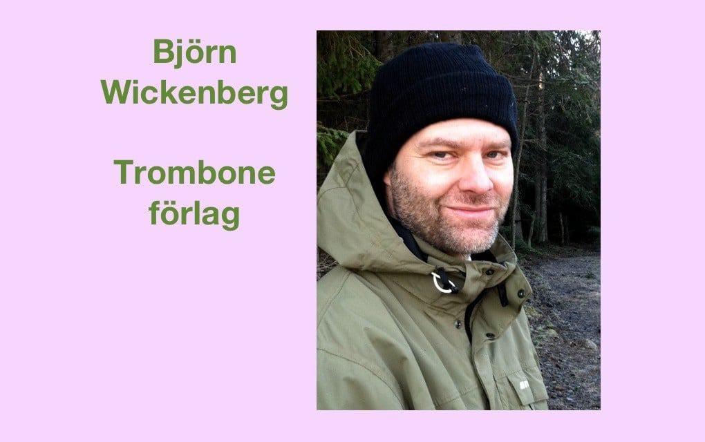 Björn Wickenberg, förläggare på Trombone förlag och poet – avsnitt 035 Poetpodden