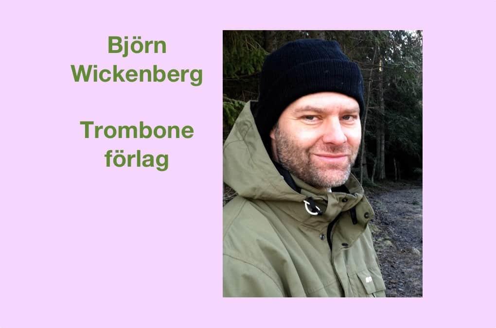 Björn Wickenberg, förläggare på Trombone förlag och poet
